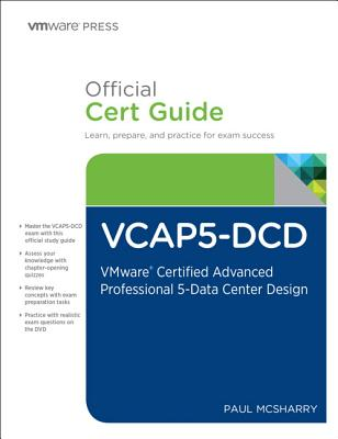 Vcap5-DCD Official Cert Guide (with DVD): Vmware Certified Advanced Professional 5 - Data Center Design - McSharry, Paul