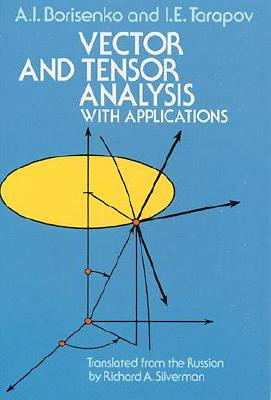 Vector and Tensor Analysis with Applications - Borisenko, A I, and Tarapov, I E, and Silverman, Richard A (Translated by)