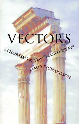 Vectors: Aphorisms & Ten-Second Essays - Richardson, James