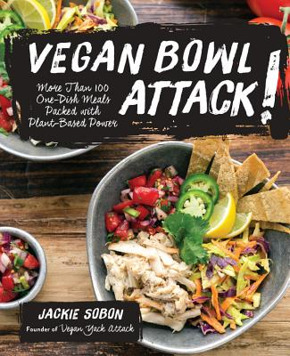 Vegan Bowl Attack!: More Than 100 One-Dish Meals Packed with Plant-Based Power - Sobon, Jackie