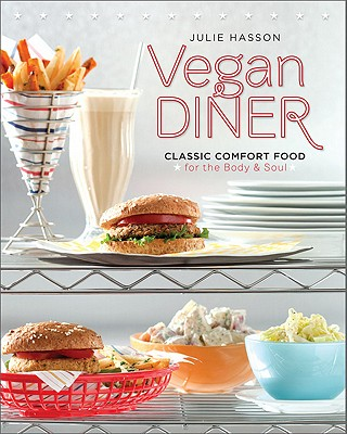 Vegan Diner: Classic Comfort Food for the Body and Soul - Hasson, Julie