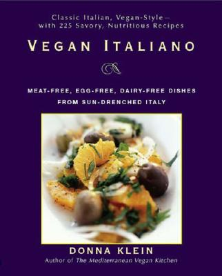 Vegan Italiano: Meat-Free, Egg-Free, Dairy-Free Dishes from the Sun-Drenched Regions of Italy - Klein, Donna