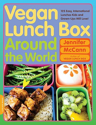 Vegan Lunch Box Around the World: 125 Easy, International Lunches Kids and Grown-Ups Will Love! - McCann, Jennifer