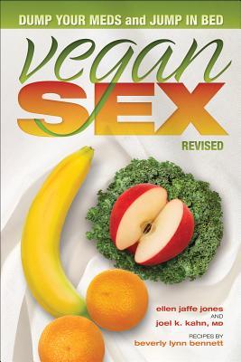Vegan Sex, Revised: Dump Your Meds and Jump in Bed - Jones, Ellen Jaffe, and Kahn, Joel K