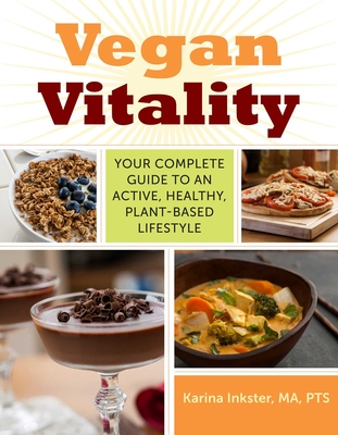 Vegan Vitality: Your Complete Guide to an Active, Healthy, Plant-Based Lifestyle - Inkster, Karina, and Cheeke, Robert (Foreword by)