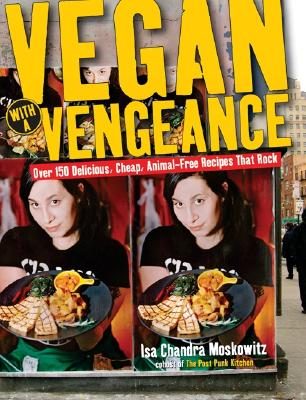 Vegan with a Vengeance: Over 150 Delicious, Cheap, Animal-Free Recipes That Rock - Moskowitz, Isa Chandra