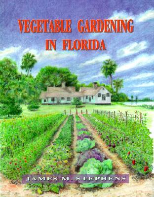 Vegetable Gardening in Florida - Stephens, James M