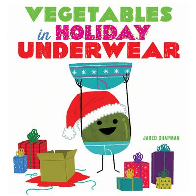 Vegetables in Holiday Underwear - Chapman, Jared