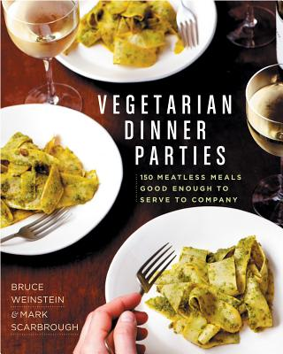 Vegetarian Dinner Parties: 150 Meatless Meals Good Enough to Serve to Company: A Cookbook - Scarbrough, Mark, and Weinstein, Bruce
