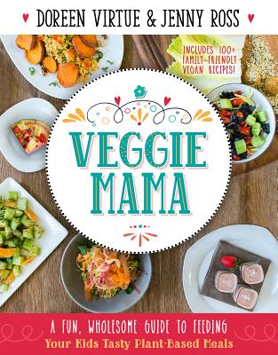 Veggie Mama: A Fun, Wholesome Guide to Feeding Your Kids Tasty Plant-Based Meals - Virtue, Doreen, Ph.D., M.A., B.A., and Ross, Jenny