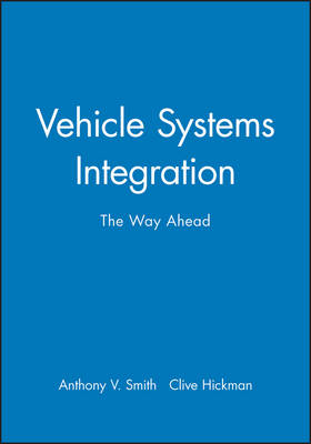 Vehicle Systems Integration: The Way Ahead - Smith, Anthony V (Editor), and Hickman, Clive (Editor)
