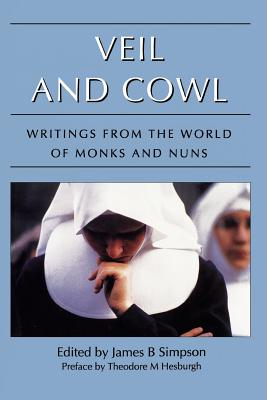 Veil and Cowl: Writings from the World of Monks and Nuns - Simpson, James B (Introduction by), and Hesburgh, Theodore M (Preface by)