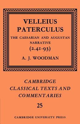 Velleius Paterculus: The Caesarian and Augustan Narrative (2.41-93) - Paterculus, and Woodman, A. J. (Editor)