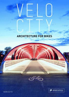 Velo City: Architecture for Bikes - Blyth, Gavin