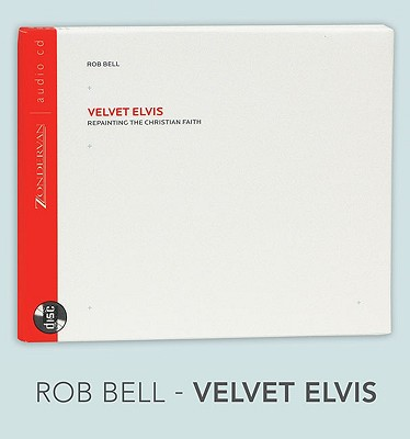 Velvet Elvis: Repainting the Christian Faith - Bell, Rob (Read by)