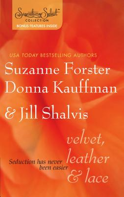 Velvet, Leather & Lace: A Man's Gotta Do/Calling the Shots/Baring It All - Forster, Suzanne, and Kauffman, Donna, and Shalvis, Jill