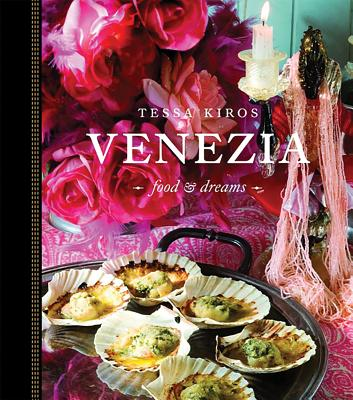 Venezia: Food and Dreams - Kiros, Tessa