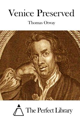 Venice Preserved - Otway, Thomas, and The Perfect Library (Editor)