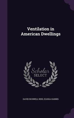 Ventilation in American Dwellings - Reid, David Boswell, and Harris, Elisha