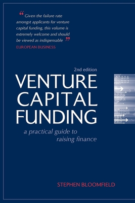 Venture Capital Funding: A Practical Guide to Raising Finance - Bloomfield, Stephen