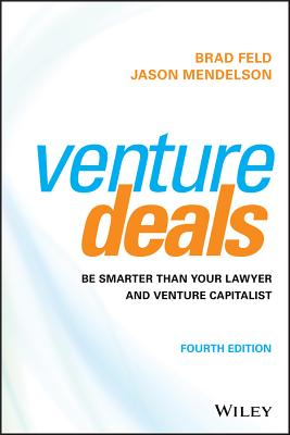 Venture Deals: Be Smarter Than Your Lawyer and Venture Capitalist - Feld, Brad, and Mendelson, Jason