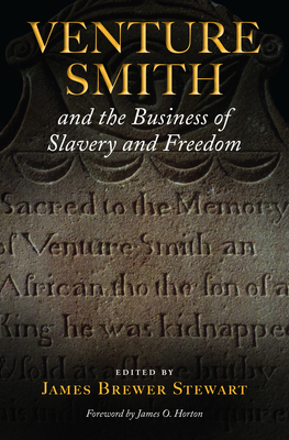 Venture Smith and the Business of Slavery and Freedom - Stewart, James Brewer, Professor (Editor), and Horton, James O (Foreword by)