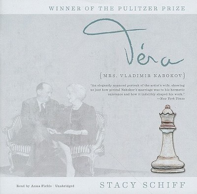 Vera: Mrs. Vladmir Nabokov - Schiff, Stacy, and Fields, Anna (Read by)