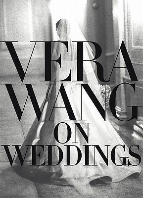Vera Wang on Weddings - Wang, Vera
