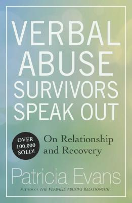 Verbal Abuse: Survivors Speak Out on Relationship and Recovery - Evans, Patricia, MD, Faan, Faap