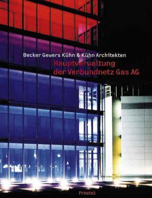 Verbundnetz Gas AG, Leipzig: Headquarters Building becker gewers kuhn & kuhn architects - Becker, Eike (Text by)