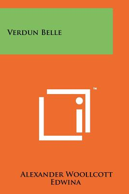 Verdun Belle - Woollcott, Alexander, Professor, and Edwina (Illustrator)