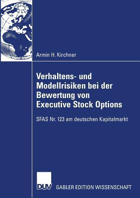 Verhaltens- Und Modellrisiken Bei Der Bewertung Von Executive Stock Options: Sfas NR. 123 Am Deutschen Kapitalmarkt - Hecker, Prof Dr Renate (Foreword by), and Kirchner, Armin