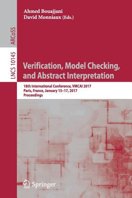 Verification, Model Checking, and Abstract Interpretation: 18th International Conference, Vmcai 2017, Paris, France, January 15-17, 2017, Proceedings - Bouajjani, Ahmed (Editor)