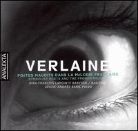 Verlaine: Symbolist Poets and the French Mélodie - Jean Francois Lapointe (baritone); Louise-Andrée Baril (piano)