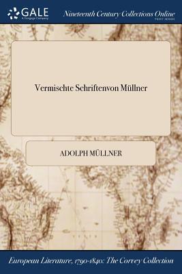 Vermischte Schriftenvon Mullner - Mullner, Adolph