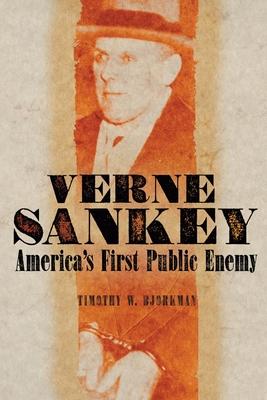 Verne Sankey: America's First Public Enemy - Bjorkman, Timothy W