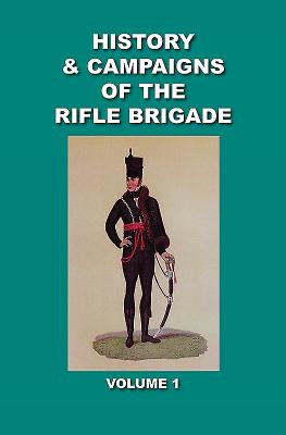 Verner's History and Campaigns of the Rifle Brigade 1800 - 1809: Volume 1 -