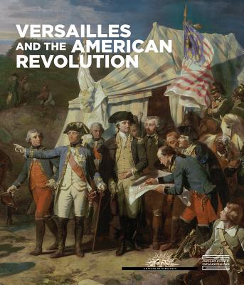 Versailles and the American Revolution - Bajou, ,Valerie