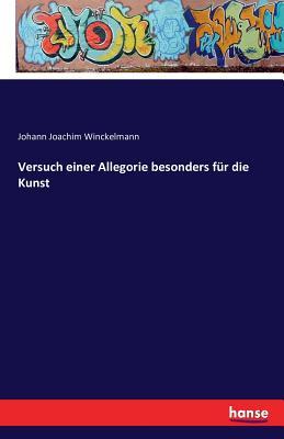Versuch Einer Allegorie Besonders Fur Die Kunst - Winckelmann, Johann Joachim