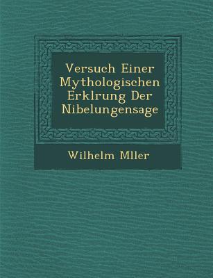 Versuch Einer Mythologischen Erkl Rung Der Nibelungensage - M Ller, Wilhelm