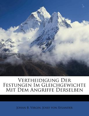 Vertheidigung Der Festungen Im Gleichgewichte Mit Dem Angriffe Derselben - Virgin, Johan B, and Josef Von Xylander (Creator)