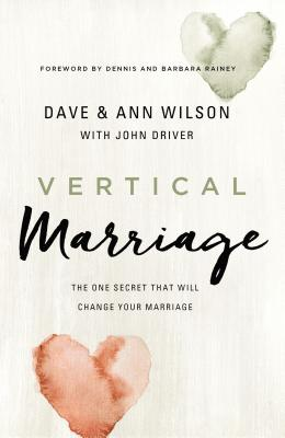 Vertical Marriage: The One Secret That Will Change Your Marriage - Wilson, Dave, and Wilson, Ann, and Driver, John
