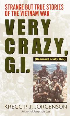 Very Crazy, G.I.!: Strange But True Stories of the Vietnam War - Jorgenson, Kregg P