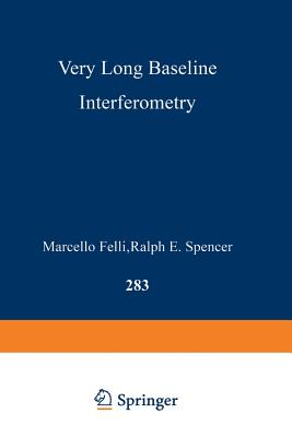 Very Long Baseline Interferometry: Techniques and Applications - Felli, Marcello (Editor), and Spencer, Ralph E (Editor)