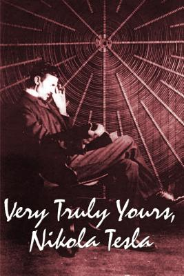 Very Truly Yours, Nikola Tesla - Tesla, Nikola