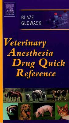 Veterinary Anesthesia Drug Quick Reference - Blaze, Cheryl A, and Glowaski, Maria M