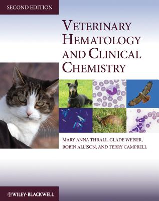Veterinary Hematology and Clinical Chemistry - Thrall, Mary Anna (Editor), and Weiser, Glade (Editor), and Allison, Robin (Editor)