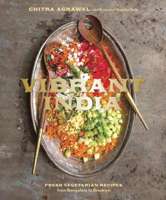 Vibrant India: Fresh Vegetarian Recipes From Bangalore To Brooklyn - Agrawal, Chitra
