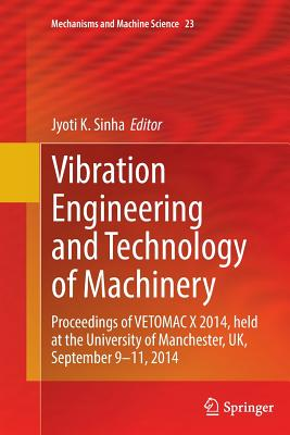 Vibration Engineering and Technology of Machinery: Proceedings of Vetomac X 2014, Held at the University of Manchester, Uk, September 9-11, 2014 - Sinha, Jyoti K (Editor)