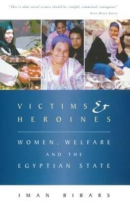 Victims and Heroines: Women, Welfare and the Egyptian State - Bibars, Iman